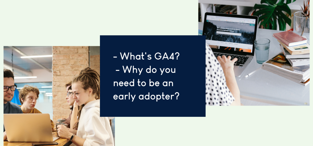 What's GA4 - Why do you need to be an early adopter