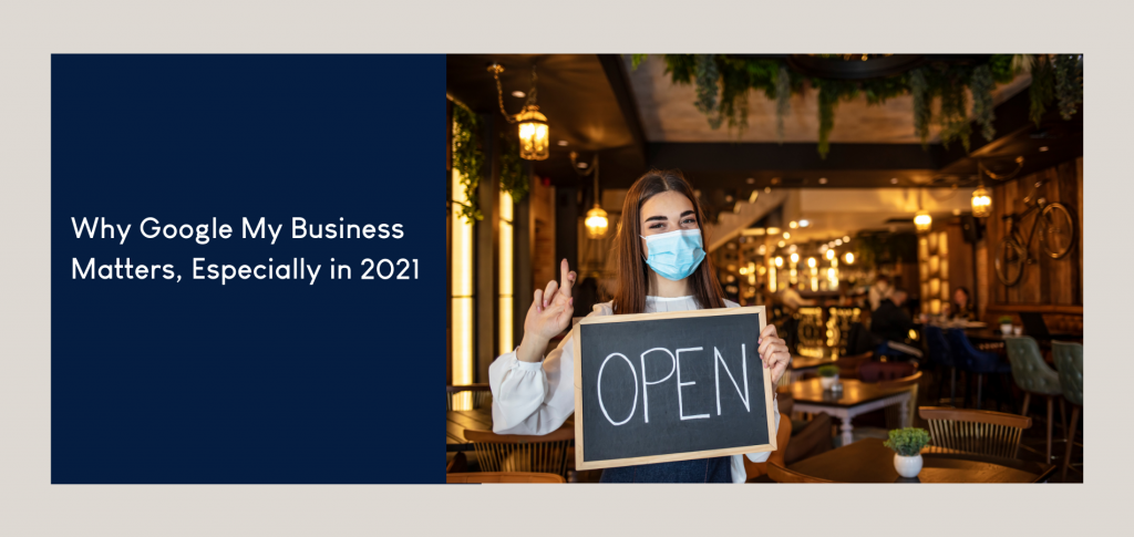 Why Google My Business Matters, Especially in 2021