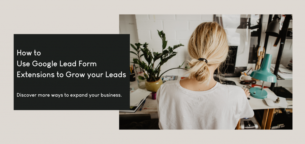 How to use Google lead form extensions to grow leads